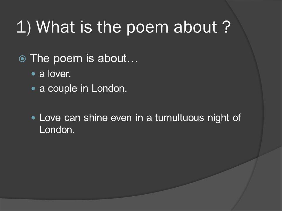 1) What is the poem about The poem is about… a lover.