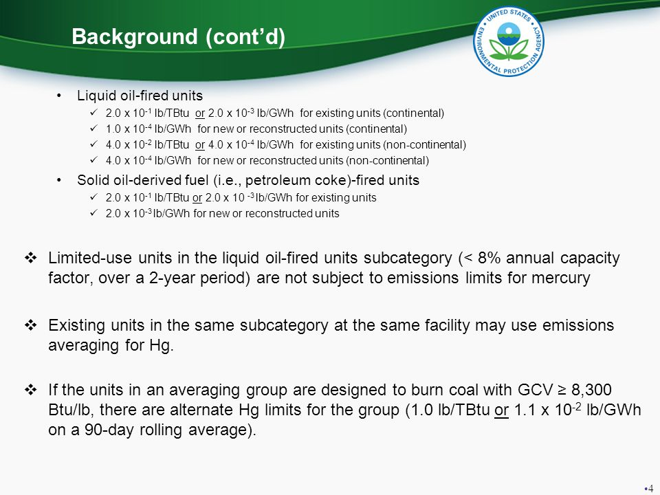 Background (cont'd) Liquid oil-fired units. 2.0 x 10-1 lb/TBtu or 2.0 x 10-3 lb/GWh for existing units (continental)