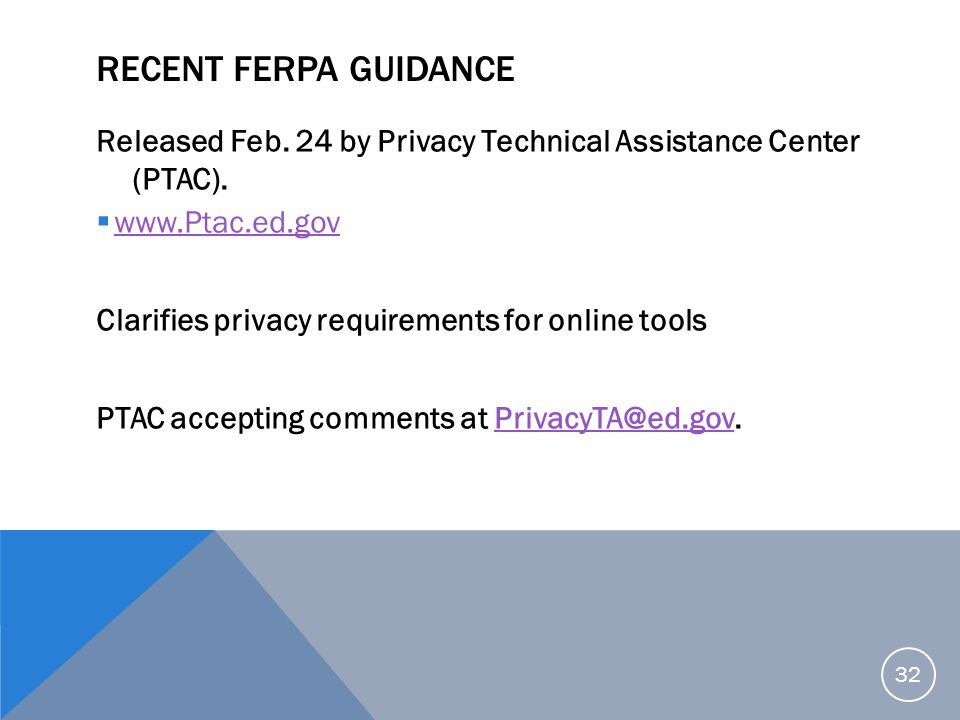 Recent FERPA Guidance Released Feb. 24 by Privacy Technical Assistance Center (PTAC). www.Ptac.ed.gov.
