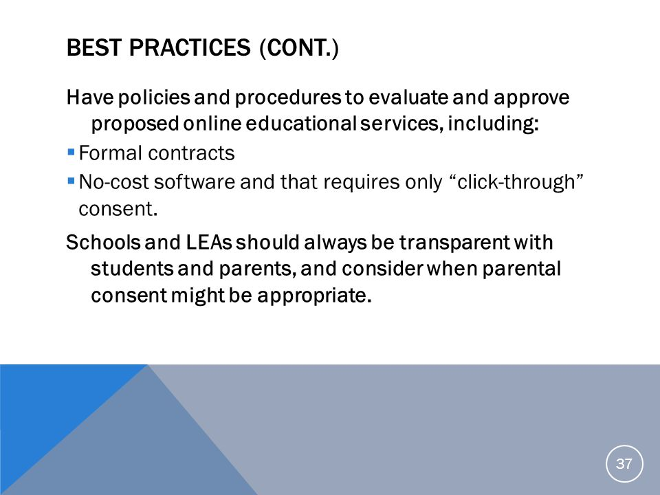 Best Practices (cont.) Have policies and procedures to evaluate and approve proposed online educational services, including: