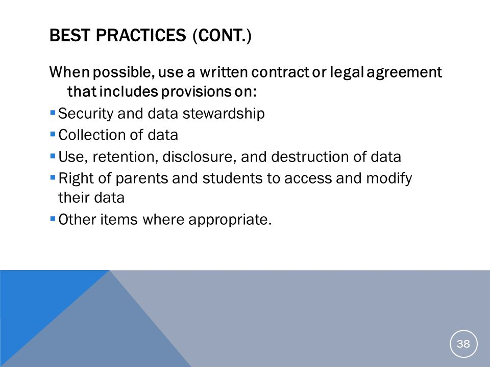 Best Practices (cont.) When possible, use a written contract or legal agreement that includes provisions on:
