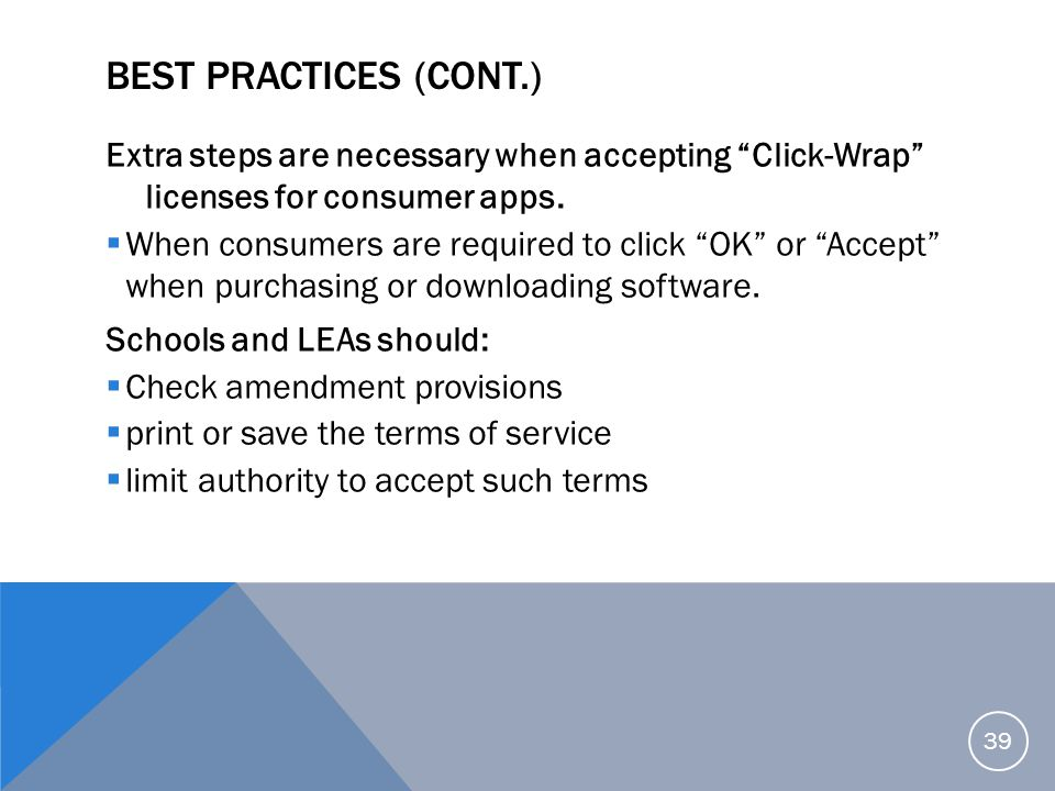 Best Practices (Cont.) Extra steps are necessary when accepting Click-Wrap licenses for consumer apps.