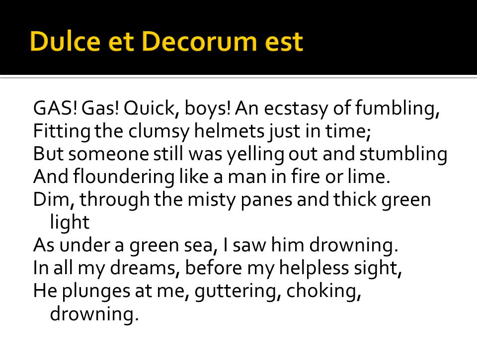 critical paper dulce et decorum est Critical analysis of wilfred owen's dulce et decorum est wilfred owen's poem dulce et decorum est, is a powerful poem with graphical lifelike images on the reality of war.