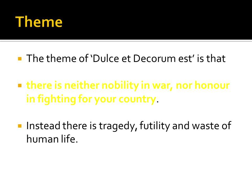 Theme The theme of 'Dulce et Decorum est' is that
