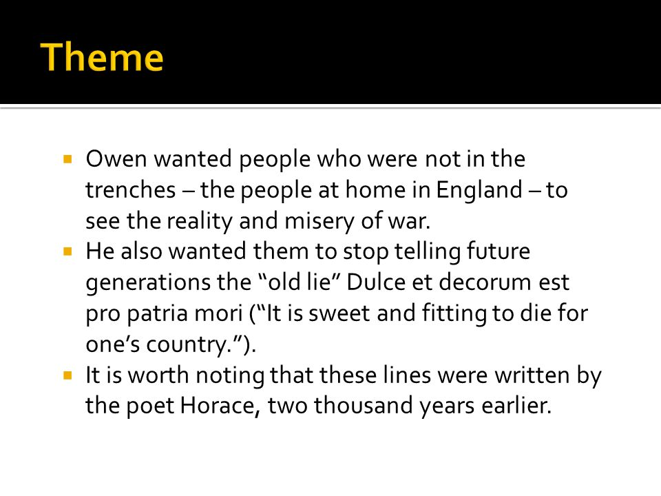 wilfred owen dulce et decorum est ppt  theme owen wanted people who were not in the trenches the people at home in