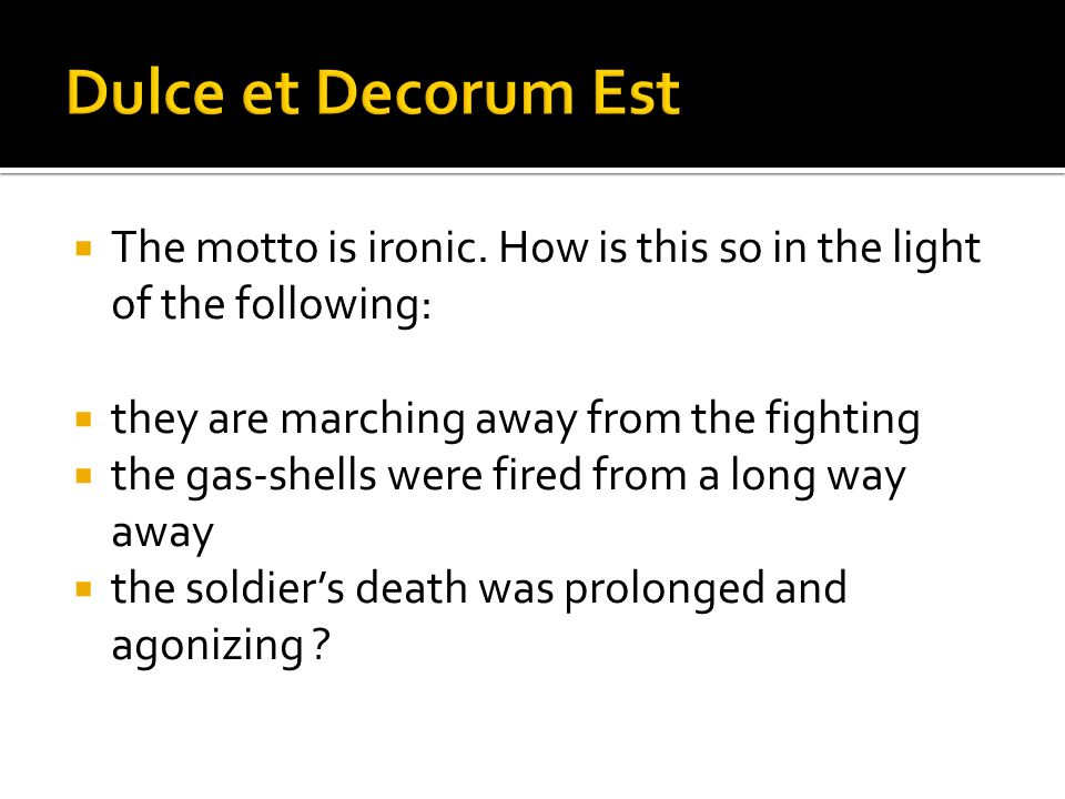Dulce et Decorum Est The motto is ironic. How is this so in the light of the following: they are marching away from the fighting.