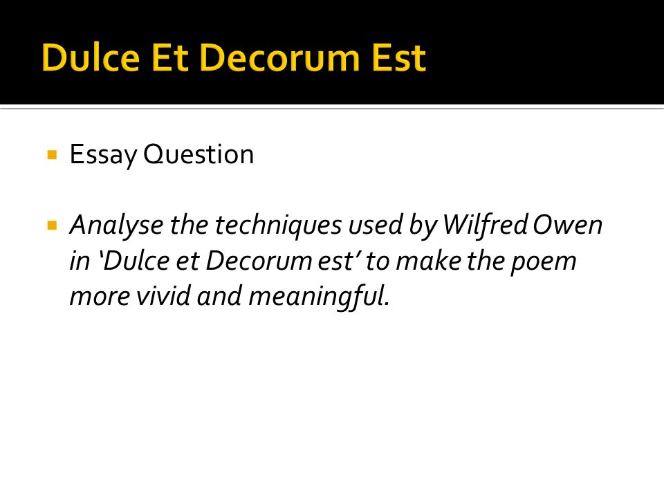 dulce et decorum est essay questions Study questions about dulce et decorum est study questions, discussion questions, essay topics for dulce et decorum est.