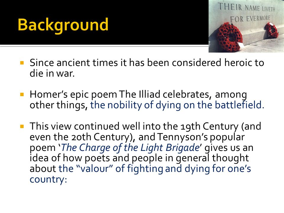 Background Since ancient times it has been considered heroic to die in war.