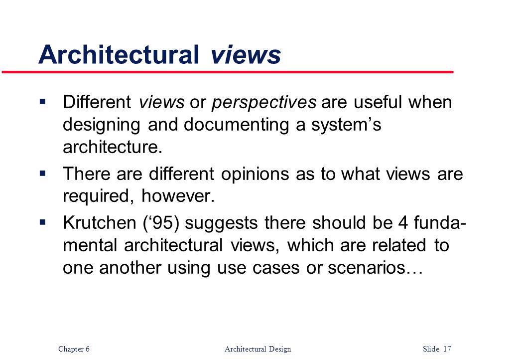 Architectural views Different views or perspectives are useful when designing and documenting a system's architecture.