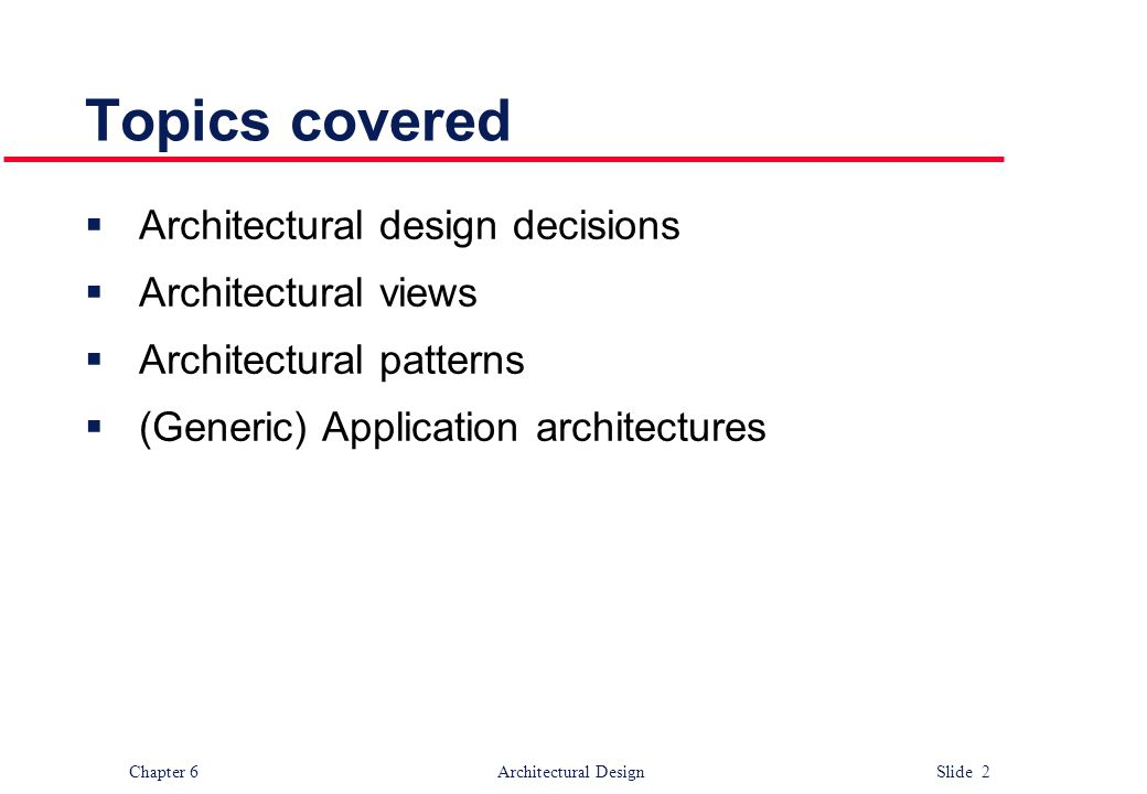 Topics covered Architectural design decisions Architectural views