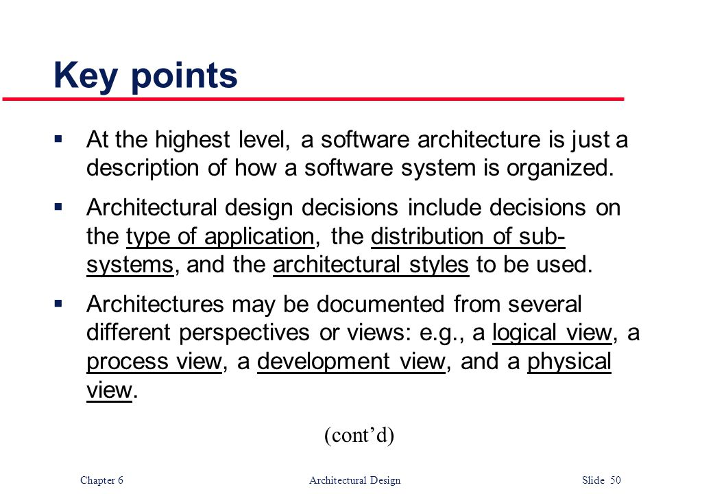 Key points At the highest level, a software architecture is just a description of how a software system is organized.