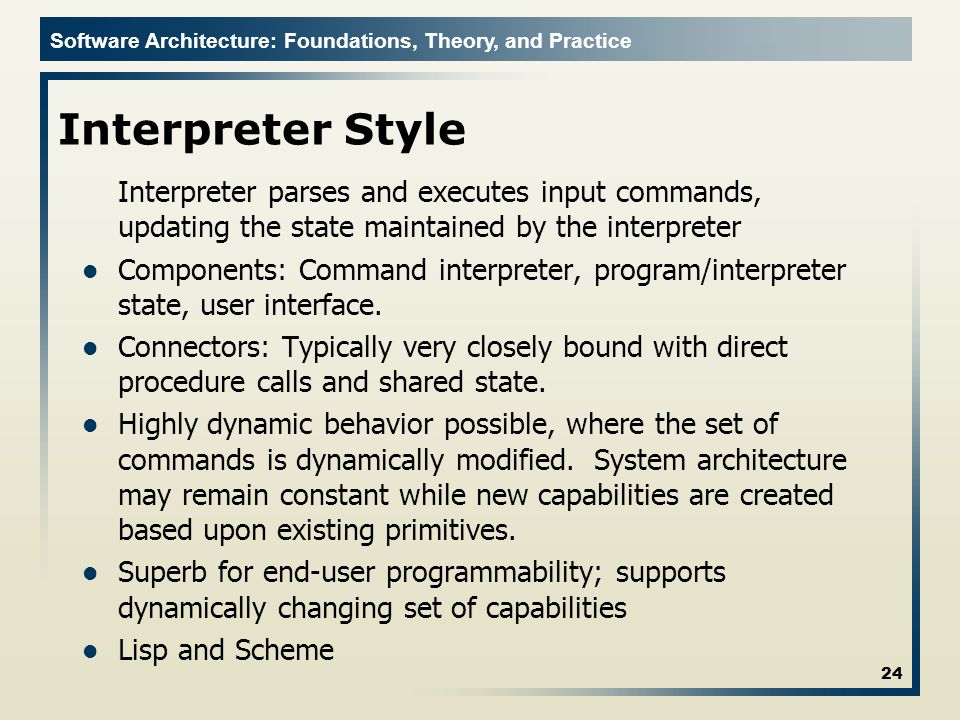 Interpreter Style Interpreter parses and executes input commands, updating the state maintained by the interpreter.