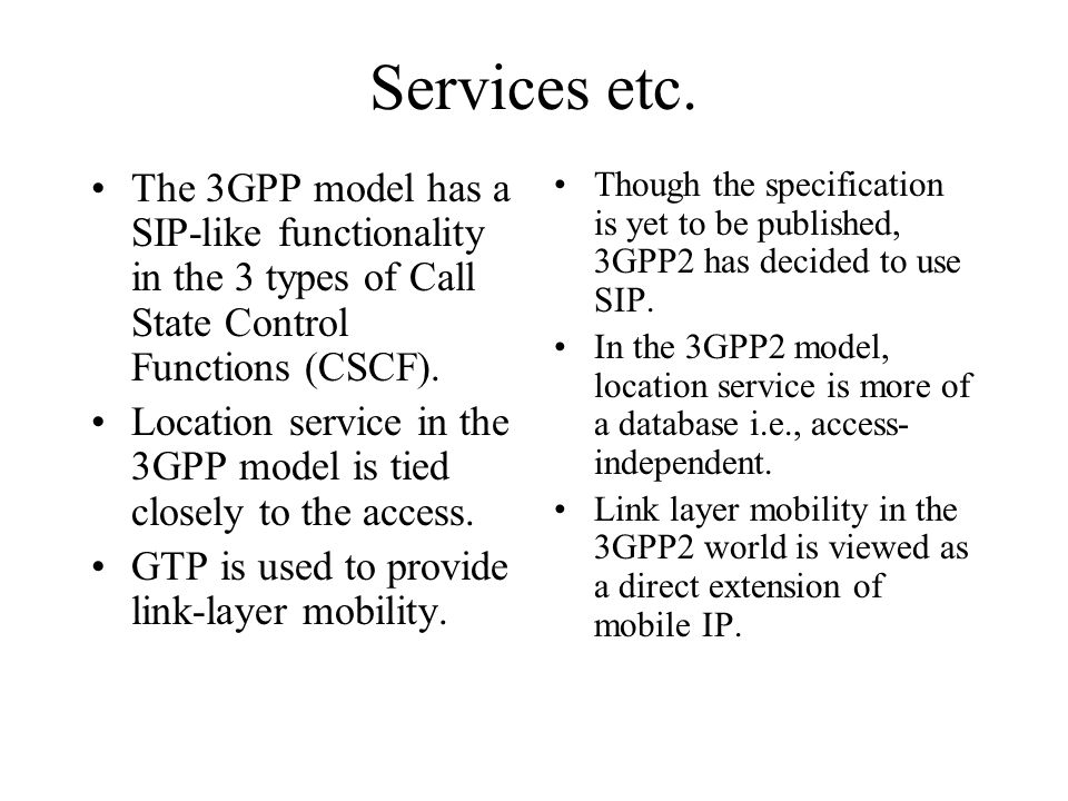 Services etc. The 3GPP model has a SIP-like functionality in the 3 types of Call State Control Functions (CSCF).