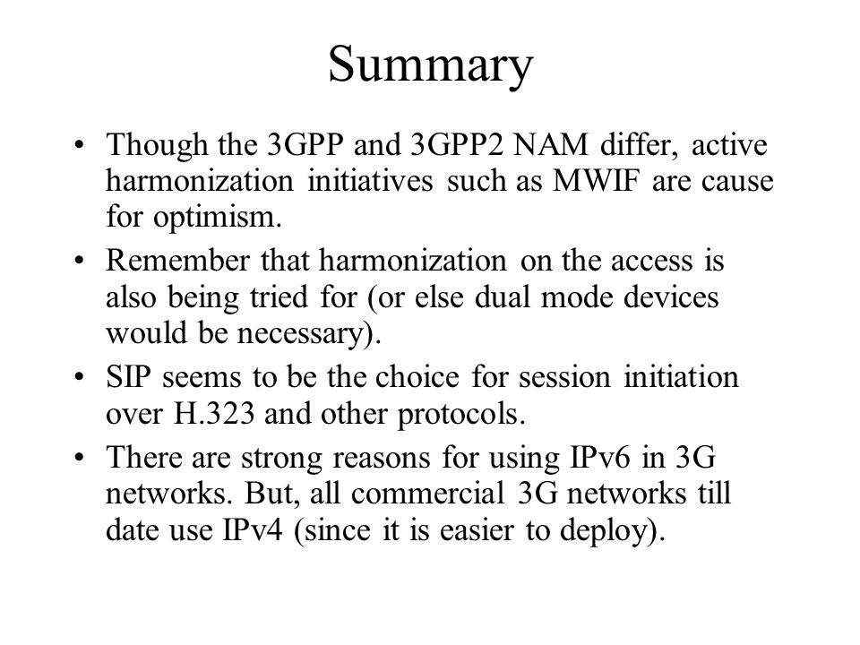 Summary Though the 3GPP and 3GPP2 NAM differ, active harmonization initiatives such as MWIF are cause for optimism.