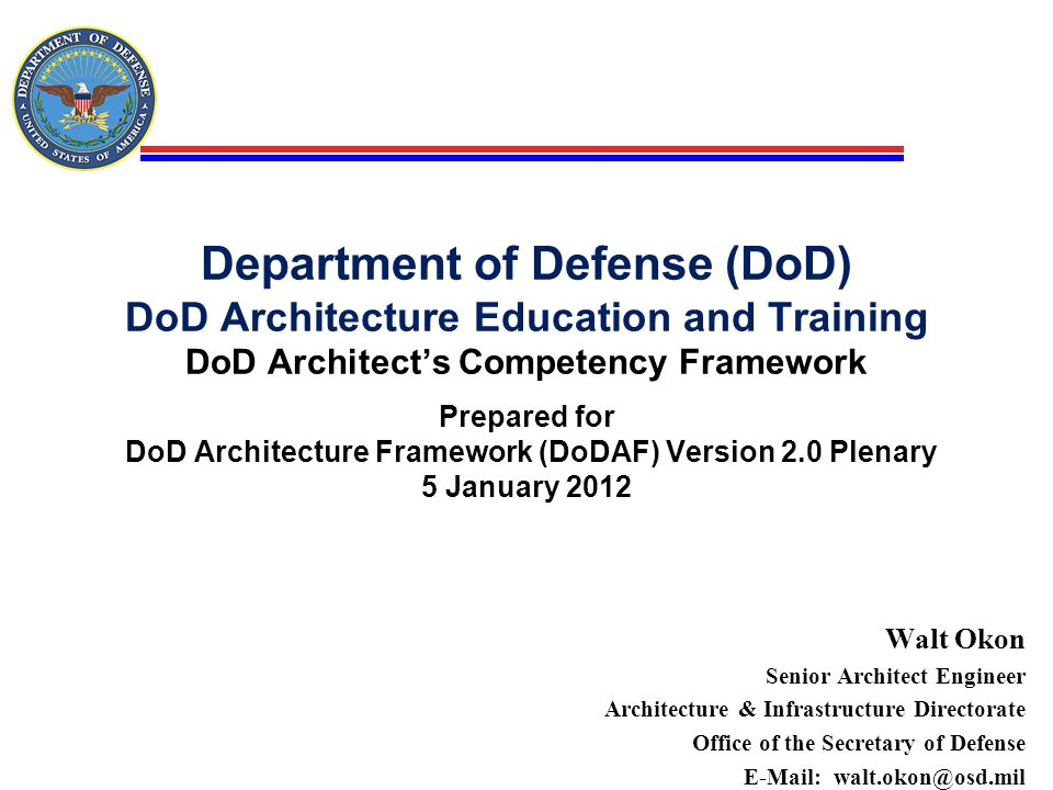 Department of Defense (DoD) DoD Architecture Education and Training DoD Architect's Competency Framework Prepared for DoD Architecture Framework (DoDAF) Version 2.0 Plenary 5 January 2012