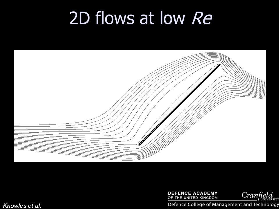 2D flows at low Re Re = 5 Re = 10 Knowles et al.