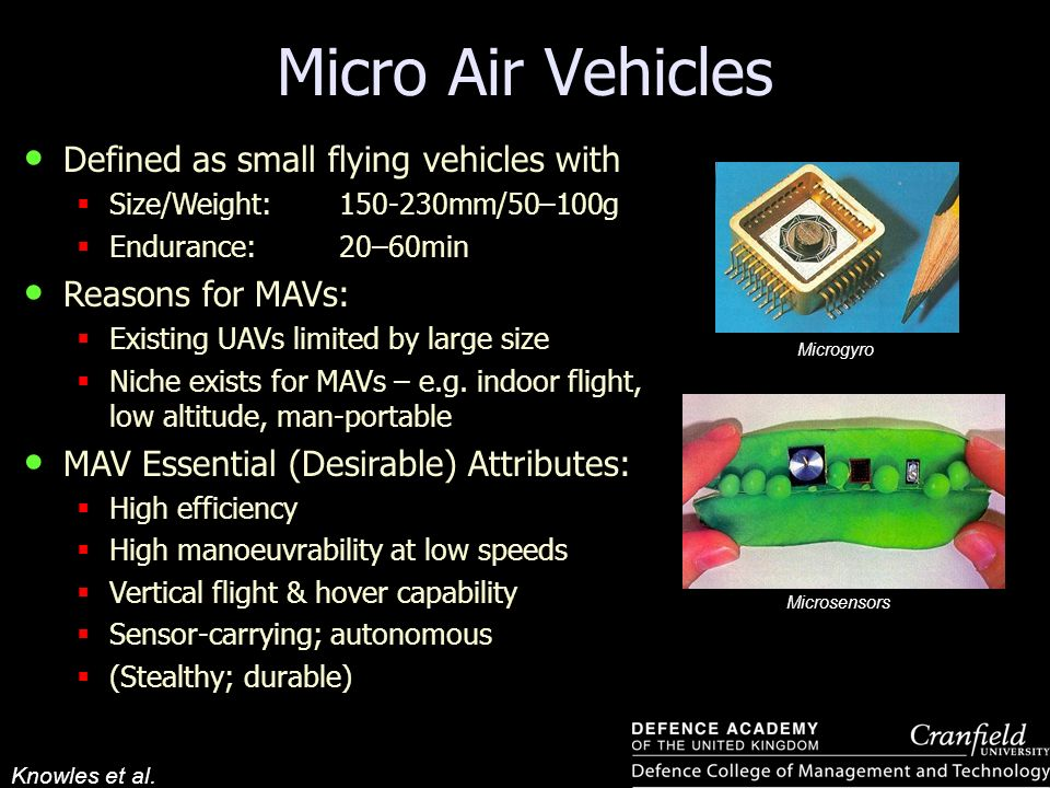 Micro Air Vehicles Defined as small flying vehicles with