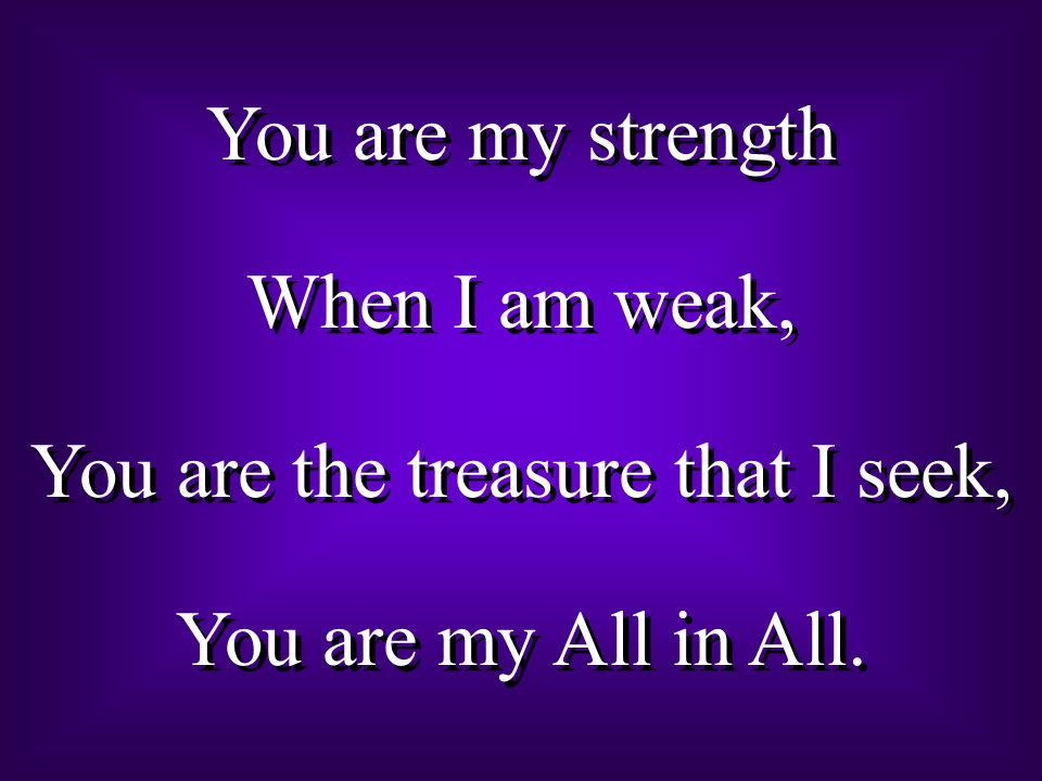 You are the treasure that I seek,