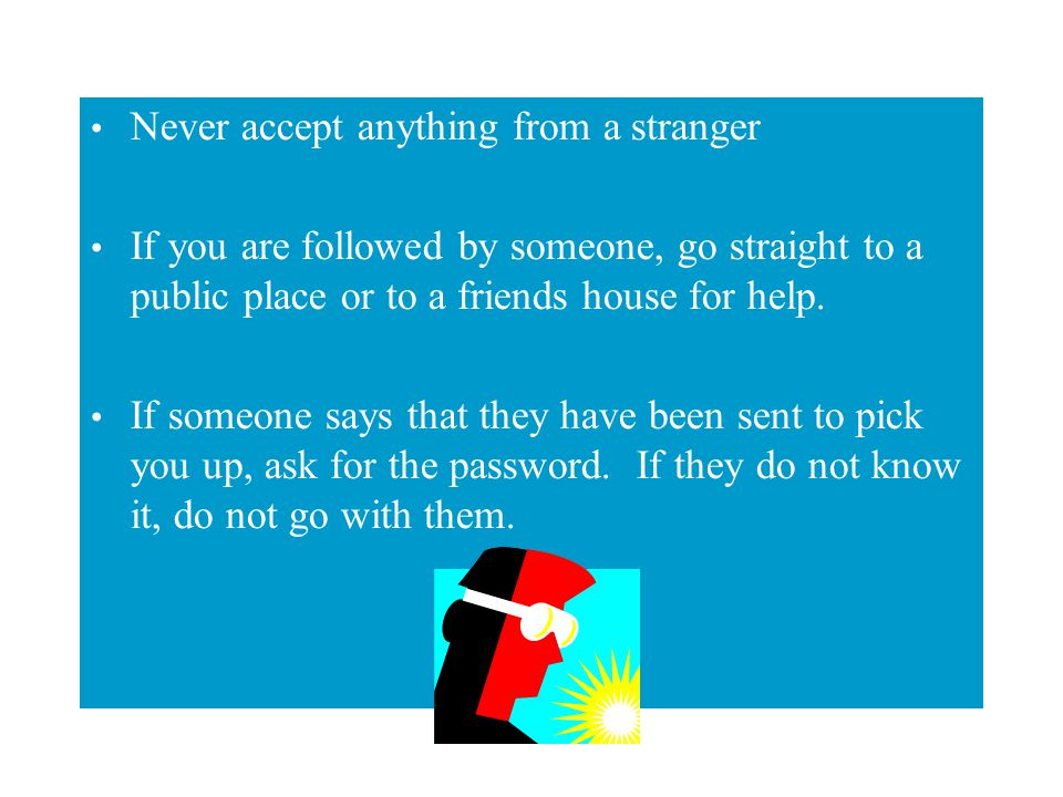 Never accept anything from a stranger