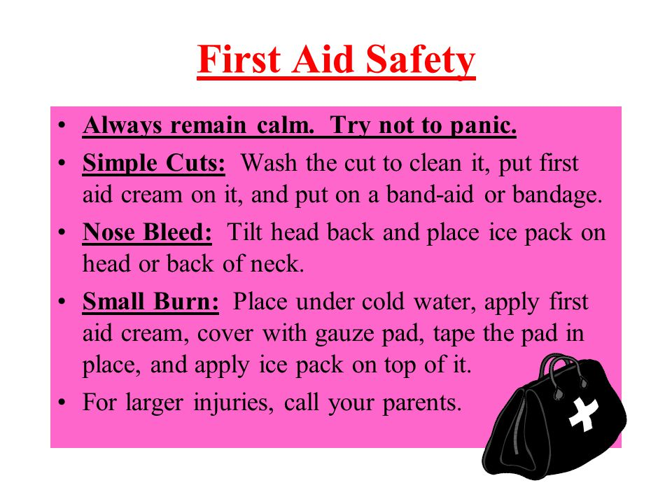 First Aid Safety Always remain calm. Try not to panic.