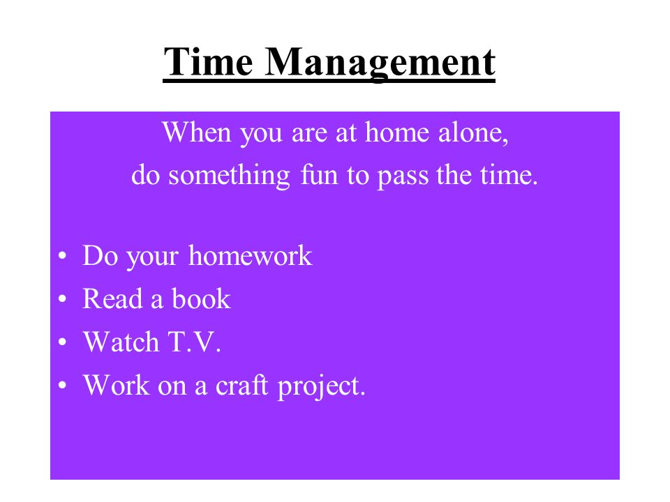 Time Management When you are at home alone,