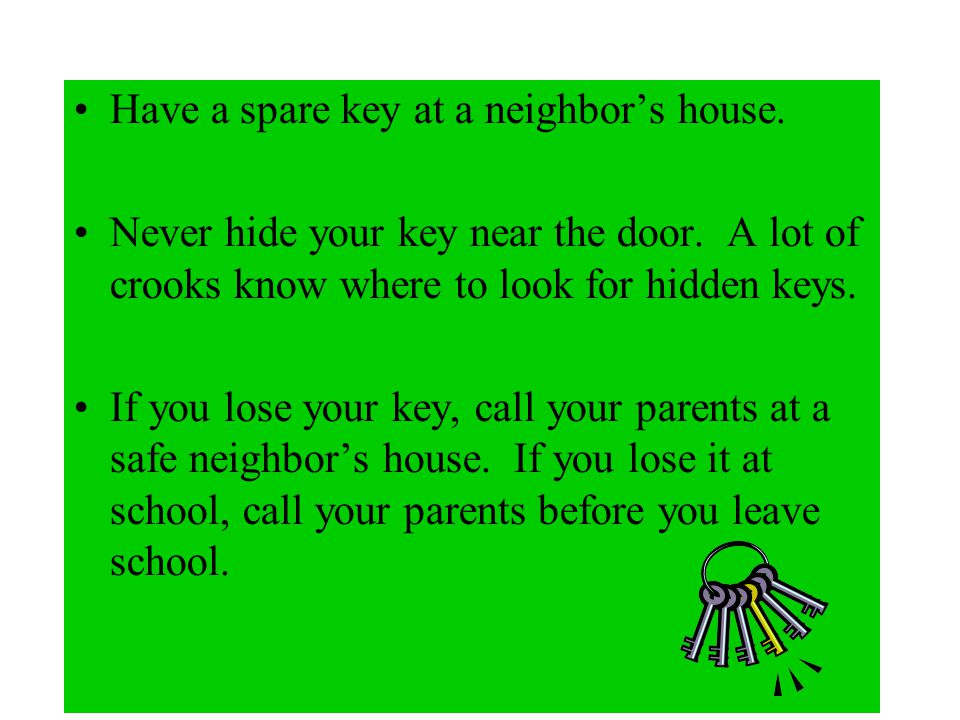 Have a spare key at a neighbor's house.