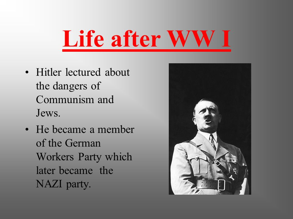 Life after WW I Hitler lectured about the dangers of Communism and Jews.