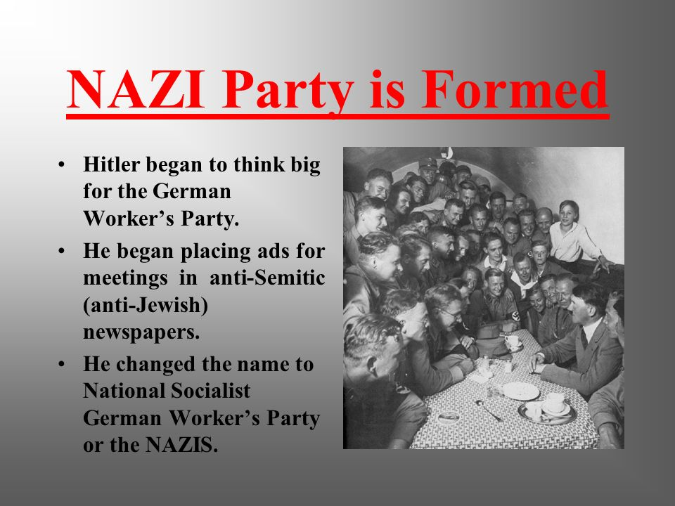 NAZI Party is Formed Hitler began to think big for the German Worker's Party.