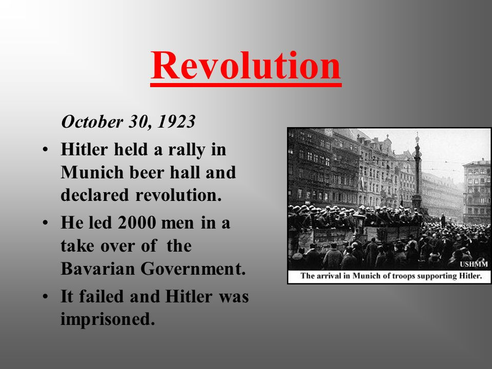 Revolution October 30, 1923. Hitler held a rally in Munich beer hall and declared revolution.
