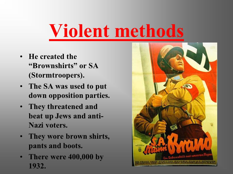 Violent methods He created the Brownshirts or SA (Stormtroopers).