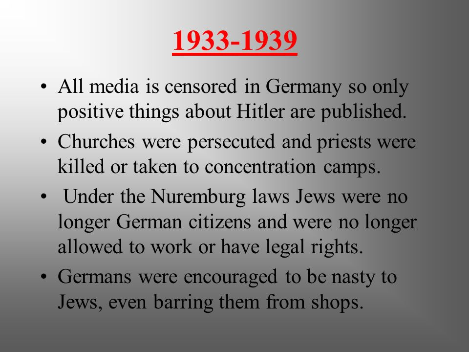 1933-1939 All media is censored in Germany so only positive things about Hitler are published.