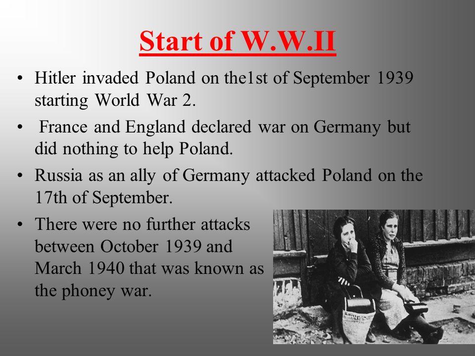 Start of W.W.II Hitler invaded Poland on the1st of September 1939 starting World War 2.