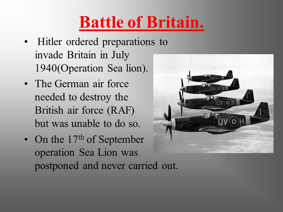 Battle of Britain. Hitler ordered preparations to invade Britain in July 1940(Operation Sea lion).