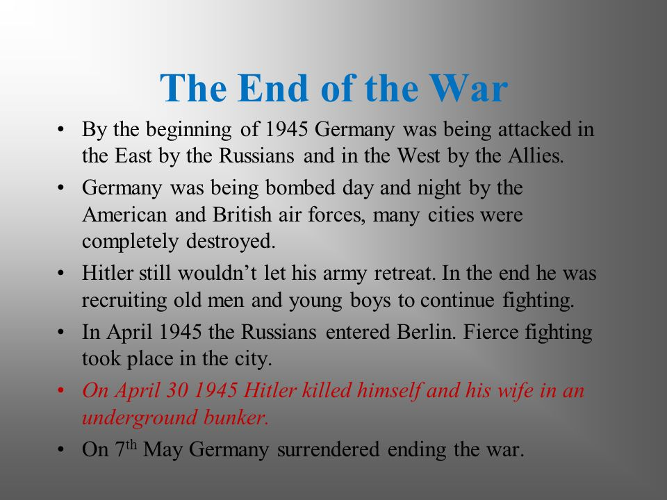 The End of the War By the beginning of 1945 Germany was being attacked in the East by the Russians and in the West by the Allies.