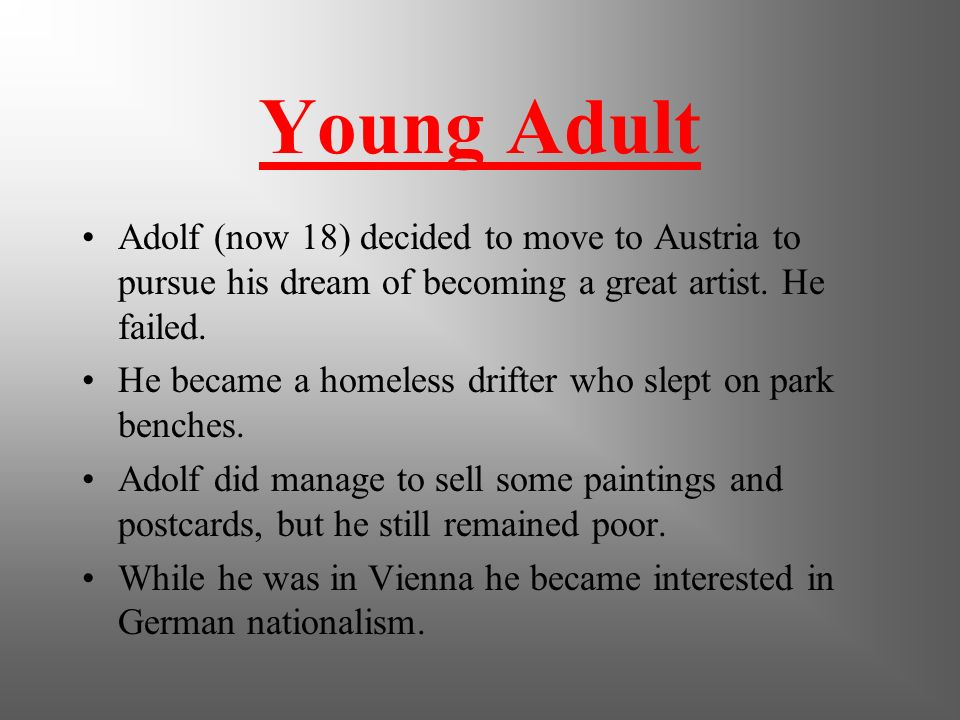 Young Adult Adolf (now 18) decided to move to Austria to pursue his dream of becoming a great artist. He failed.