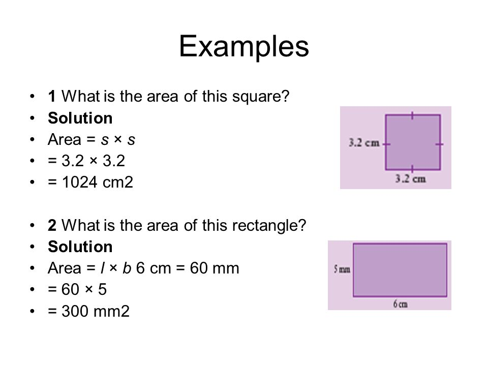 Examples 1 What is the area of this square Solution Area = s × s