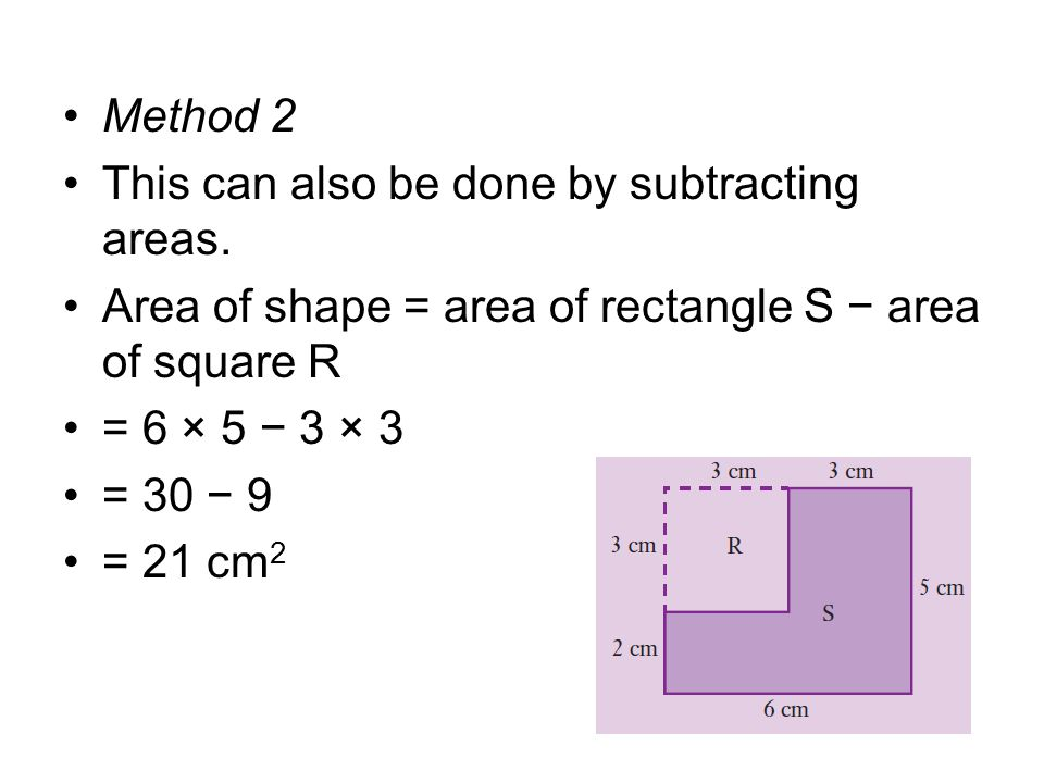 Method 2 This can also be done by subtracting areas. Area of shape = area of rectangle S − area of square R.