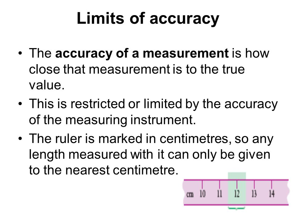Limits of accuracy The accuracy of a measurement is how close that measurement is to the true value.
