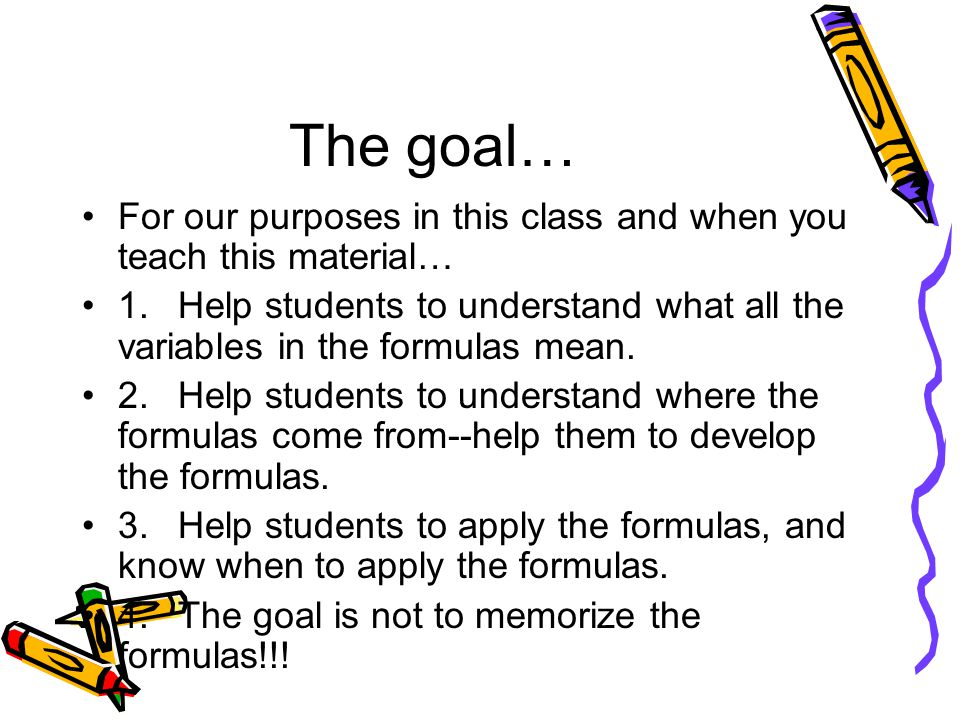 The goal… For our purposes in this class and when you teach this material…