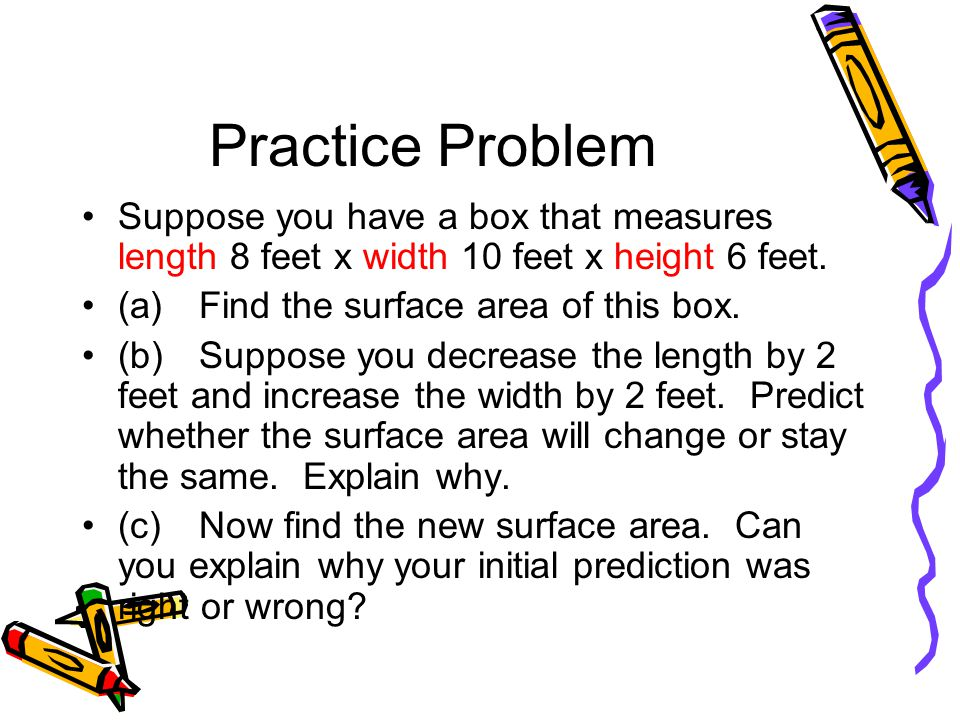 Practice Problem Suppose you have a box that measures length 8 feet x width 10 feet x height 6 feet.