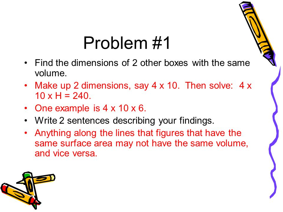 Problem #1 Find the dimensions of 2 other boxes with the same volume.