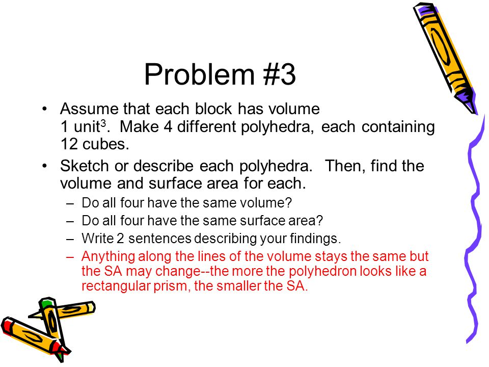 Problem #3 Assume that each block has volume 1 unit3. Make 4 different polyhedra, each containing 12 cubes.