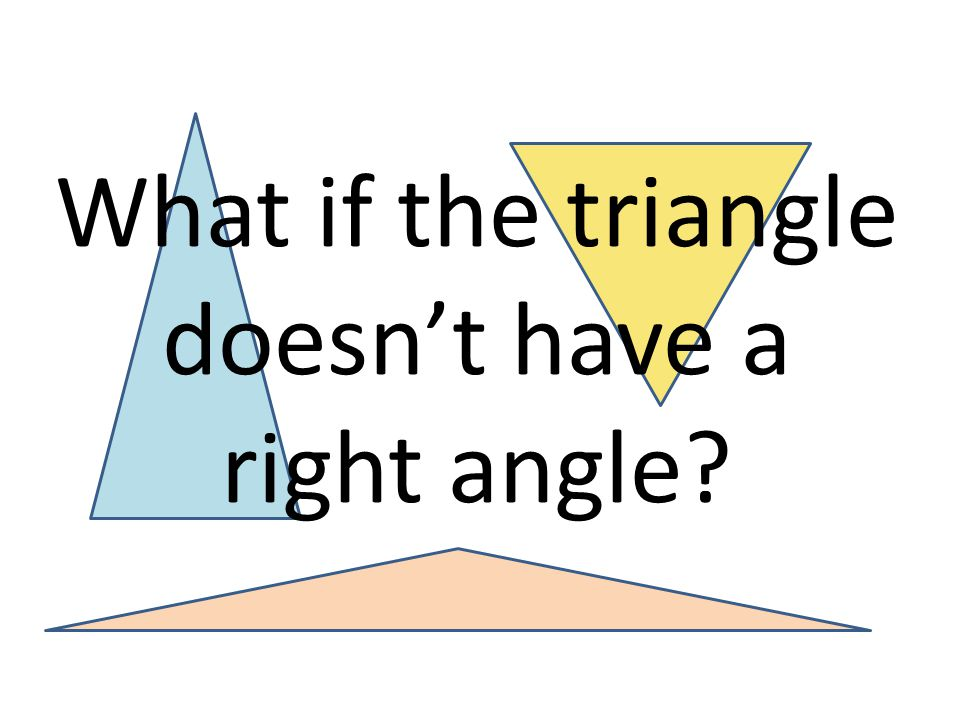 What if the triangle doesn't have a right angle