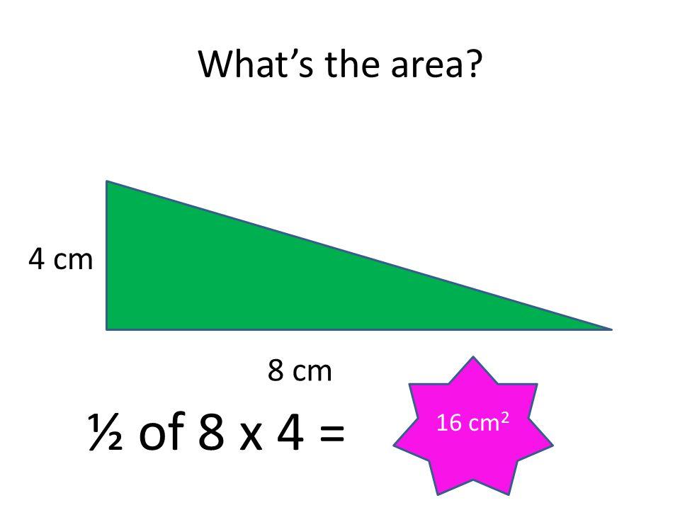 What's the area 4 cm 8 cm 16 cm2 ½ of 8 x 4 =