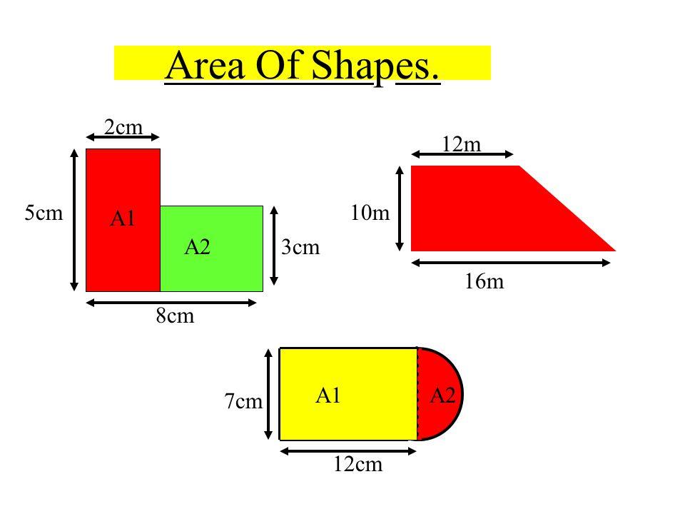 Area Of Shapes. 8cm 2cm 5cm 3cm A1 A2 16m 12m 10m 12cm 7cm