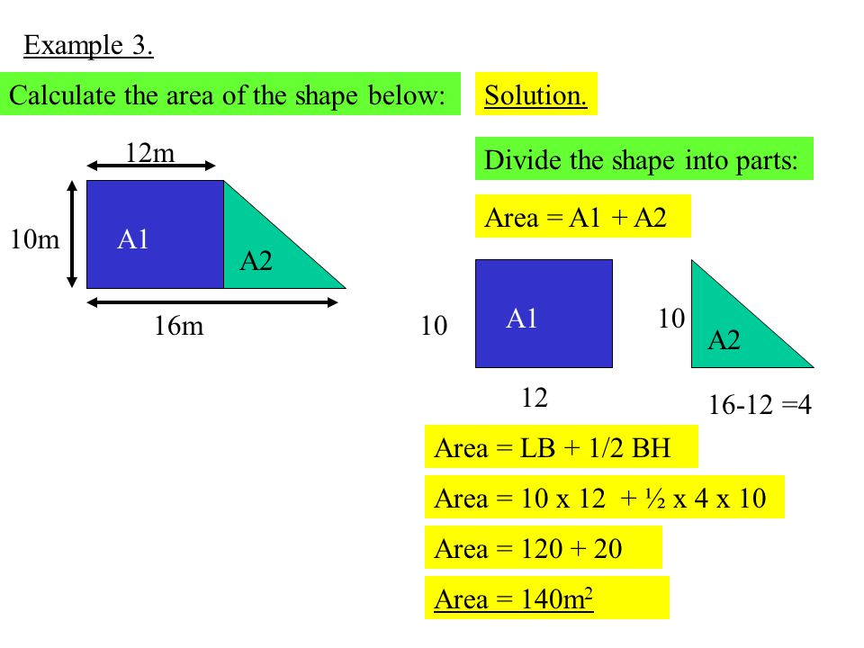 Example 3. Calculate the area of the shape below: Solution. 16m. 12m. 10m. Divide the shape into parts: