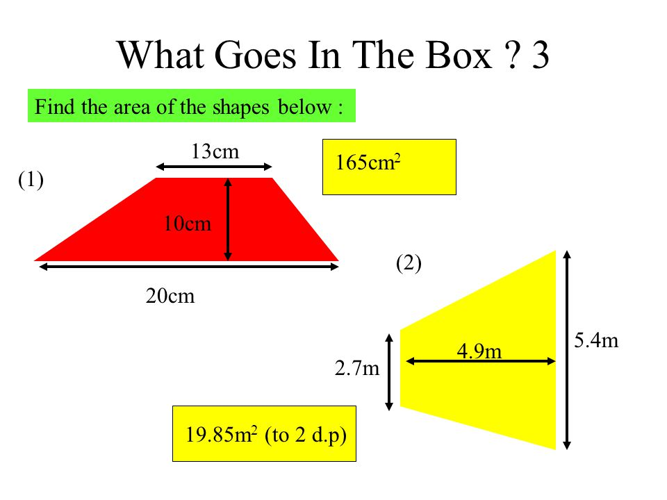 What Goes In The Box 3 Find the area of the shapes below : 13cm