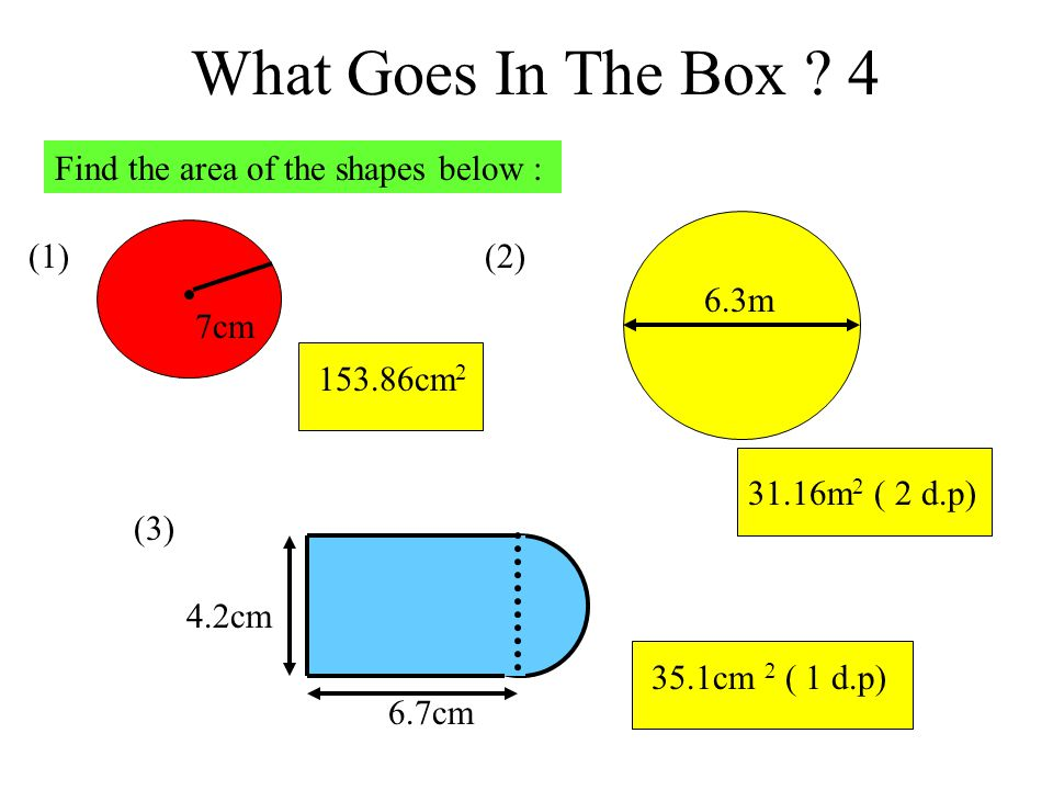 What Goes In The Box 4 Find the area of the shapes below : (2) 6.3m