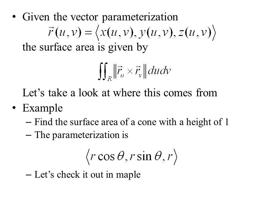 Given the vector parameterization the surface area is given by