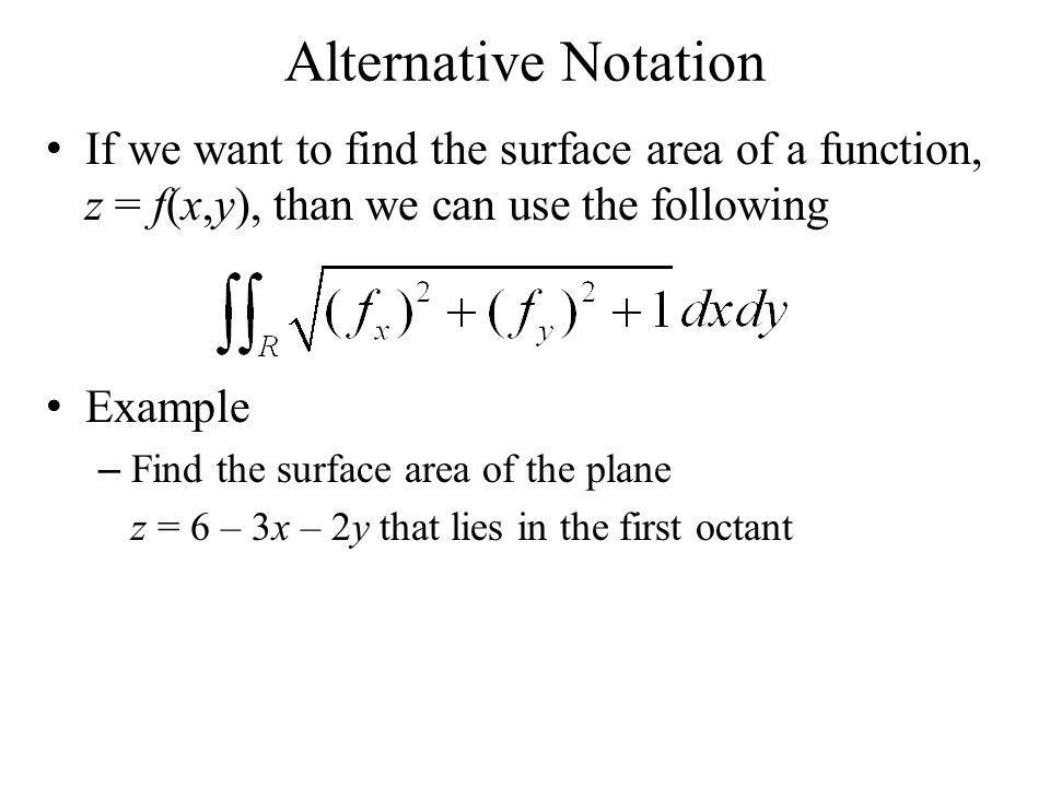 Alternative Notation If we want to find the surface area of a function, z = f(x,y), than we can use the following.